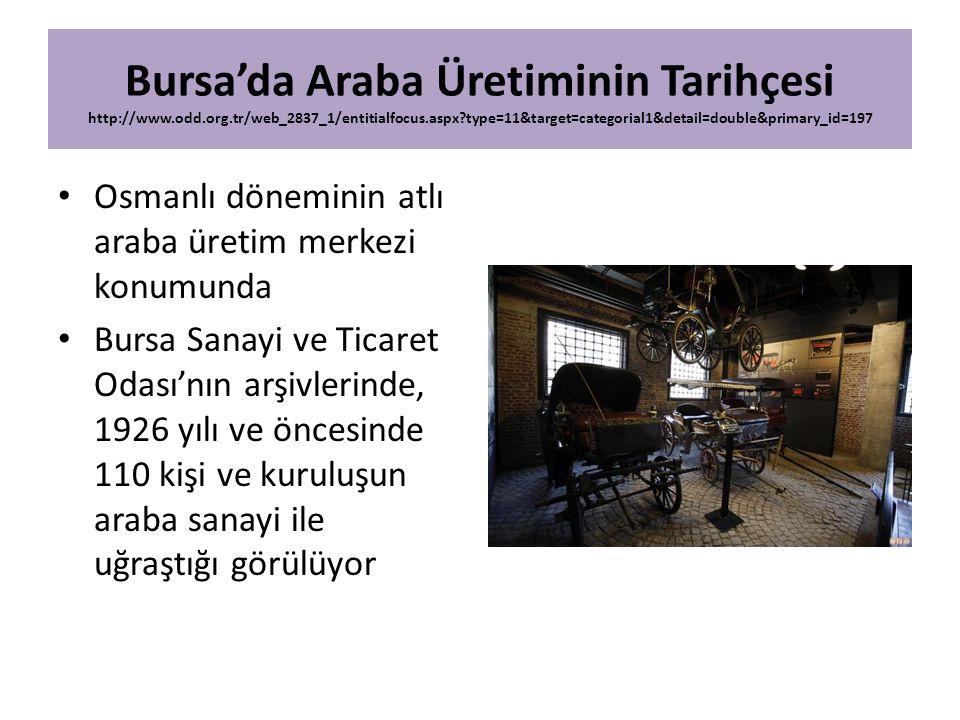 Bursa'da Araba Üretiminin Tarihçesi http://www.odd.org.tr/web_2837_1/entitialfocus.aspx?type=11&target=categorial1&detail=double&primary_id=197 Osmanl
