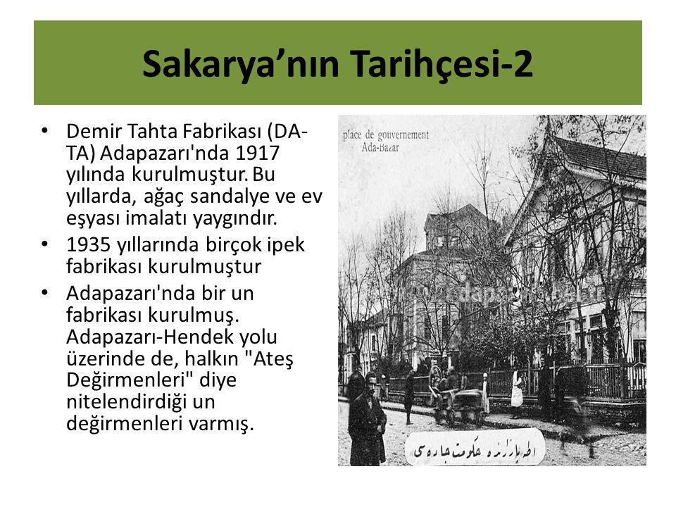 Sakarya'nın Tarihçesi-2 Demir Tahta Fabrikası (DA- TA) Adapazarı'nda 1917 yılında kurulmuştur. Bu yıllarda, ağaç sandalye ve ev eşyası imalatı yaygınd