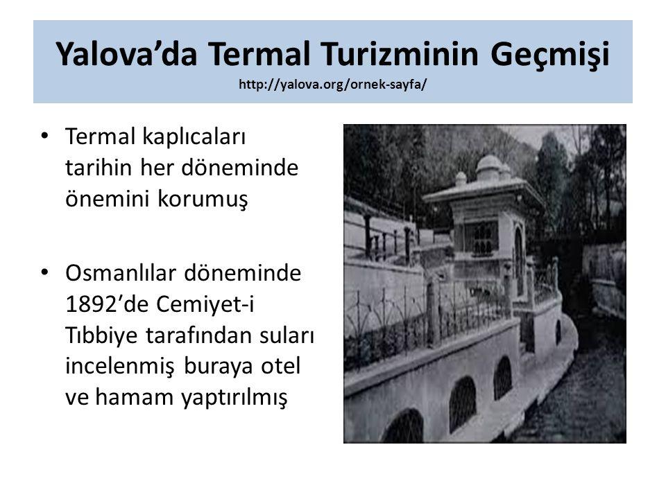 Yalova'da Termal Turizminin Geçmişi http://yalova.org/ornek-sayfa/ Termal kaplıcaları tarihin her döneminde önemini korumuş Osmanlılar döneminde 1892′