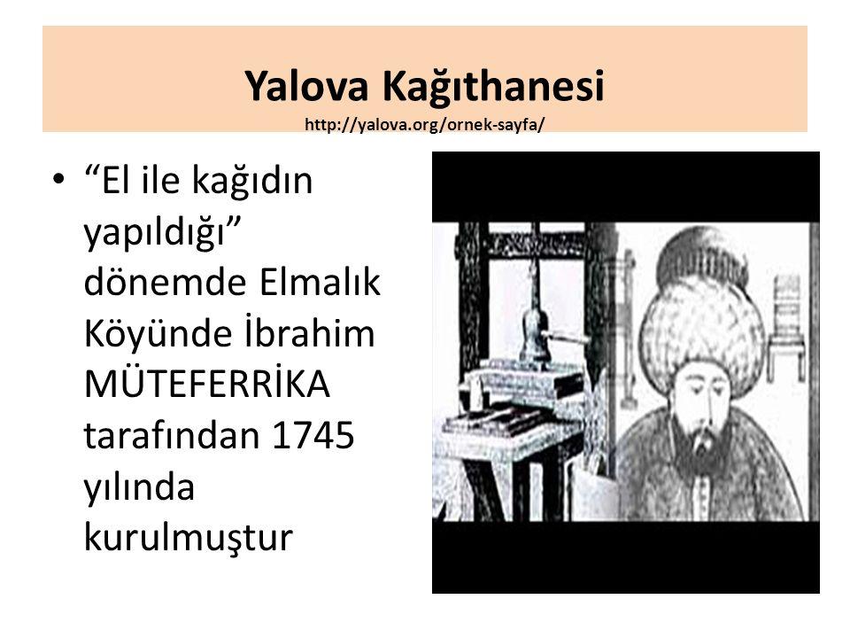 """Yalova Kağıthanesi http://yalova.org/ornek-sayfa/ """"El ile kağıdın yapıldığı"""" dönemde Elmalık Köyünde İbrahim MÜTEFERRİKA tarafından 1745 yılında kurul"""