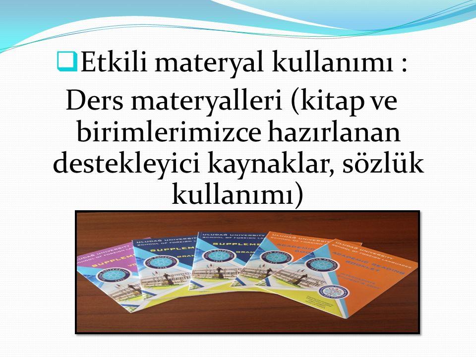  Etkili materyal kullanımı : Ders materyalleri (kitap ve birimlerimizce hazırlanan destekleyici kaynaklar, sözlük kullanımı)
