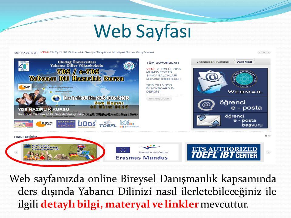 Web Sayfası Web sayfamızda online Bireysel Danışmanlık kapsamında ders dışında Yabancı Dilinizi nasıl ilerletebileceğiniz ile ilgili detaylı bilgi, materyal ve linkler mevcuttur.