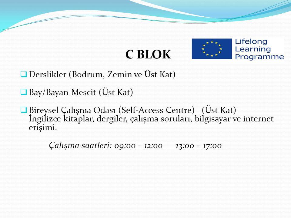 C BLOK  Derslikler (Bodrum, Zemin ve Üst Kat)  Bay/Bayan Mescit (Üst Kat)  Bireysel Çalışma Odası (Self-Access Centre) (Üst Kat) İngilizce kitaplar, dergiler, çalışma soruları, bilgisayar ve internet erişimi.