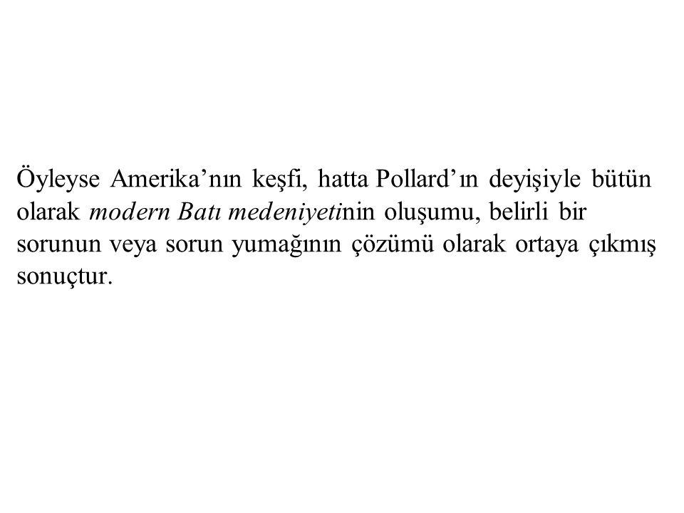Öyleyse Amerika'nın keşfi, hatta Pollard'ın deyişiyle bütün olarak modern Batı medeniyetinin oluşumu, belirli bir sorunun veya sorun yumağının çözümü