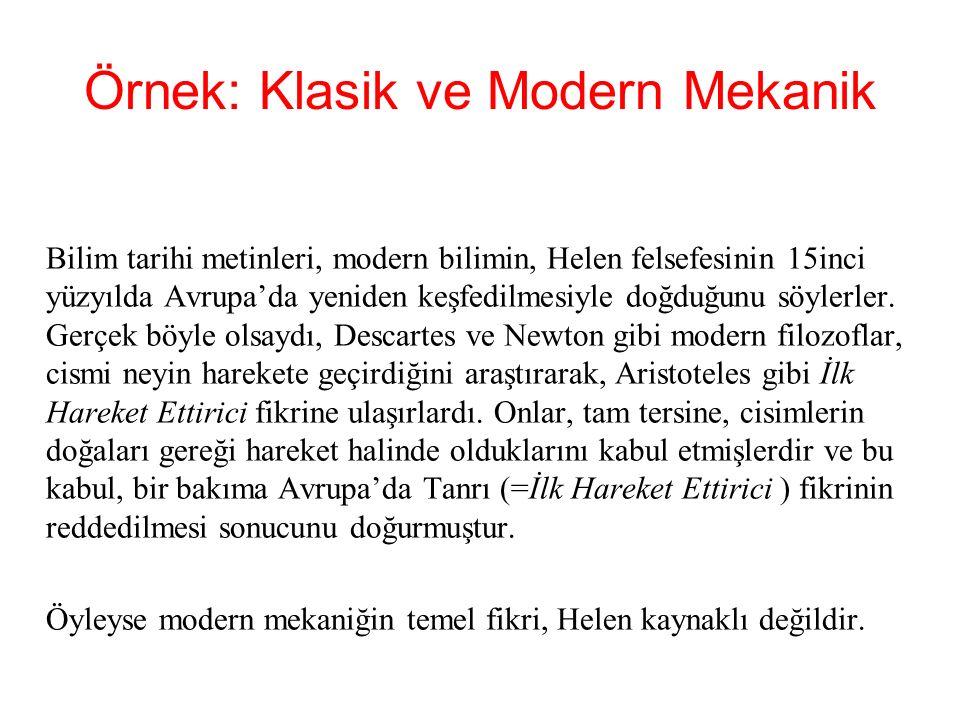 Örnek: Klasik ve Modern Mekanik Bilim tarihi metinleri, modern bilimin, Helen felsefesinin 15inci yüzyılda Avrupa'da yeniden keşfedilmesiyle doğduğunu