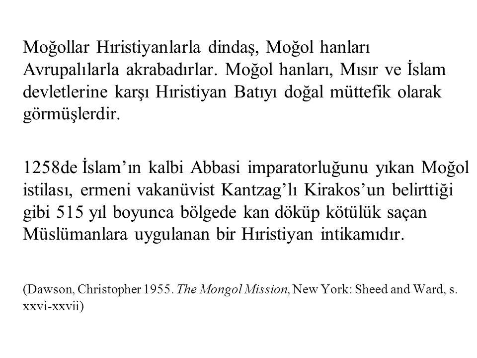 Moğollar Hıristiyanlarla dindaş, Moğol hanları Avrupalılarla akrabadırlar. Moğol hanları, Mısır ve İslam devletlerine karşı Hıristiyan Batıyı doğal mü