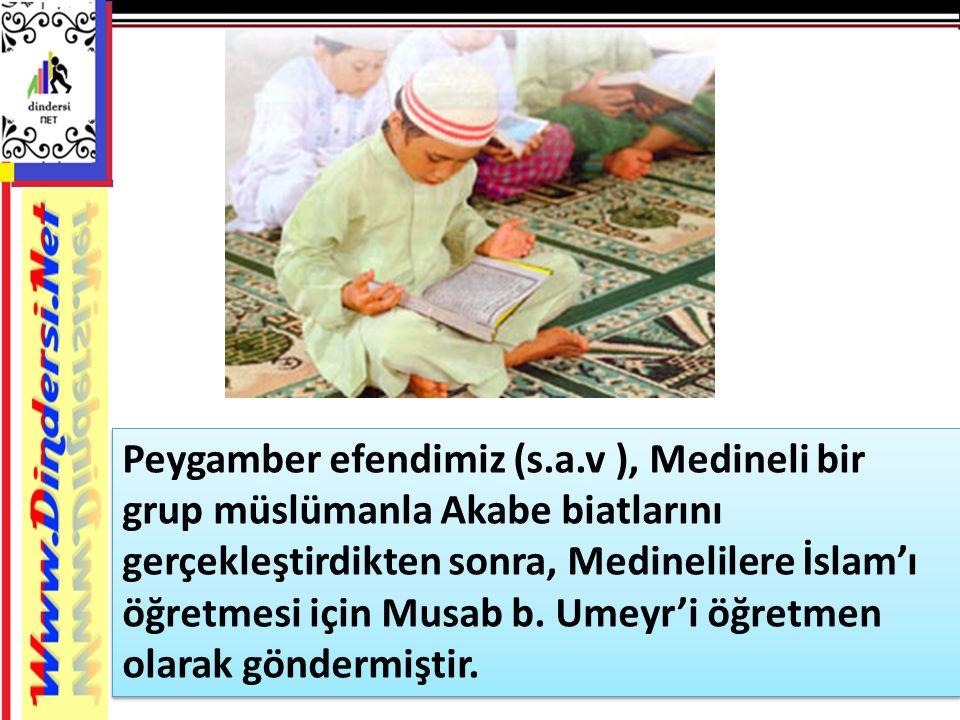 Peygamber efendimiz (s.a.v ), Medineli bir grup müslümanla Akabe biatlarını gerçekleştirdikten sonra, Medinelilere İslam'ı öğretmesi için Musab b. Ume