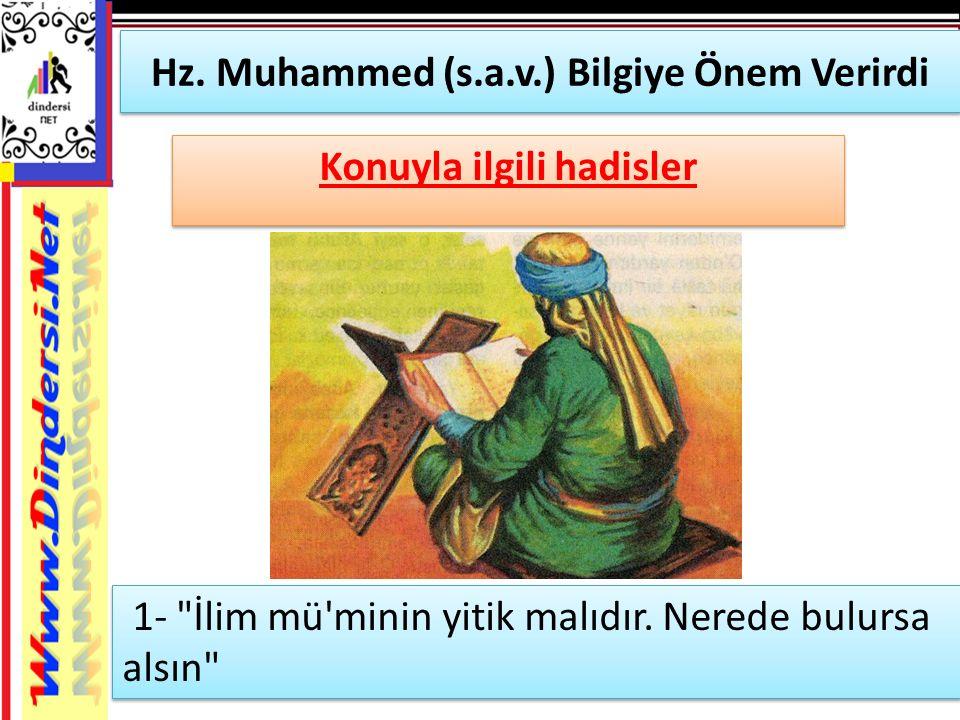 Hz. Muhammed (s.a.v.) Bilgiye Önem Verirdi Konuyla ilgili hadisler 1-