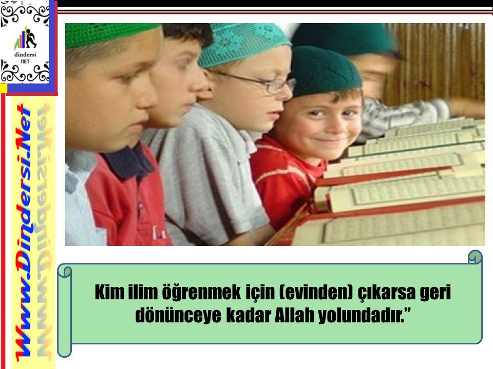 """Kim ilim öğrenmek için (evinden) çıkarsa geri dönünceye kadar Allah yolundadır."""""""