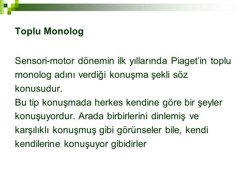 Toplu Monolog Sensori-motor dönemin ilk yıllarında Piaget'in toplu monolog adını verdiği konuşma şekli söz konusudur.