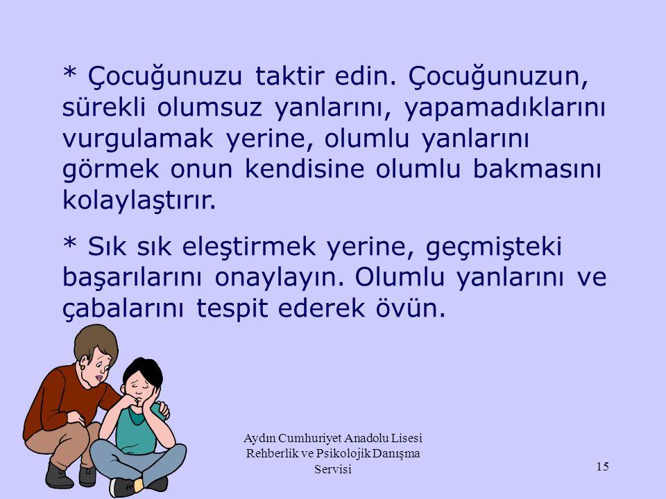 Aydın Cumhuriyet Anadolu Lisesi Rehberlik ve Psikolojik Danışma Servisi * Çocuğa, sınavların onun kişiliğini değerlendiren bir ölçü olmadığı, kazanmak