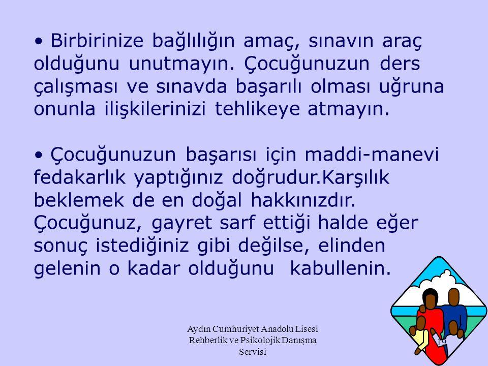 Aydın Cumhuriyet Anadolu Lisesi Rehberlik ve Psikolojik Danışma Servisi Öğrenci sınavda başarılı olamazsa yaşayacağı durumu bir ceza gibi göstermeyin.