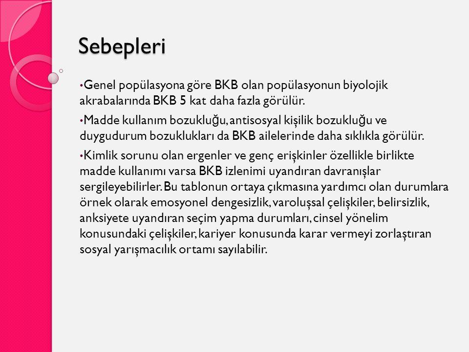 Sebepleri Genel popülasyona göre BKB olan popülasyonun biyolojik akrabalarında BKB 5 kat daha fazla görülür. Madde kullanım bozuklu ğ u, antisosyal ki