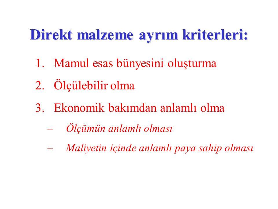 Direkt malzeme ayrım kriterleri: 1.Mamul esas bünyesini oluşturma 2.Ölçülebilir olma 3.Ekonomik bakımdan anlamlı olma –Ölçümün anlamlı olması –Maliyet