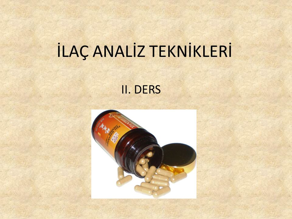 İLAÇ ANALİZ TEKNİKLERİ II. DERS