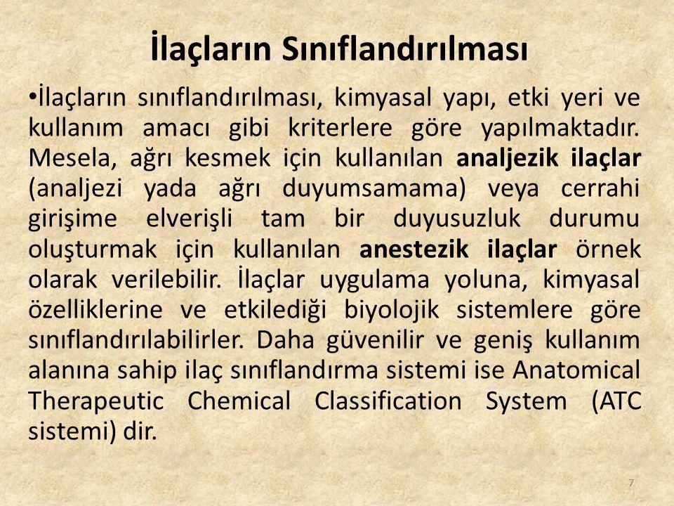 İlaçların Sınıflandırılması İlaçların sınıflandırılması, kimyasal yapı, etki yeri ve kullanım amacı gibi kriterlere göre yapılmaktadır. Mesela, ağrı k