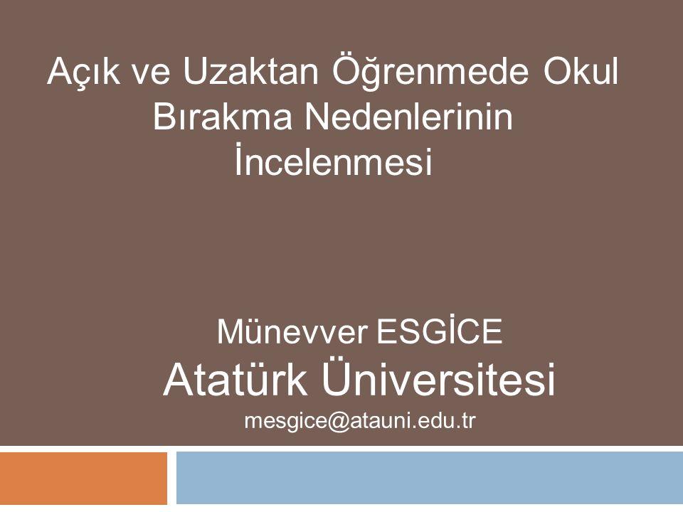 Açık ve Uzaktan Öğrenmede Okul Bırakma Nedenlerinin İncelenmesi Münevver ESGİCE Atatürk Üniversitesi mesgice@atauni.edu.tr