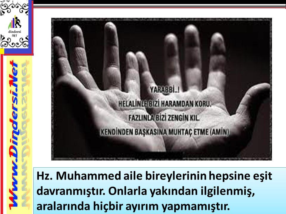 Hz.Muhammed aile bireylerinin hepsine eşit davranmıştır.