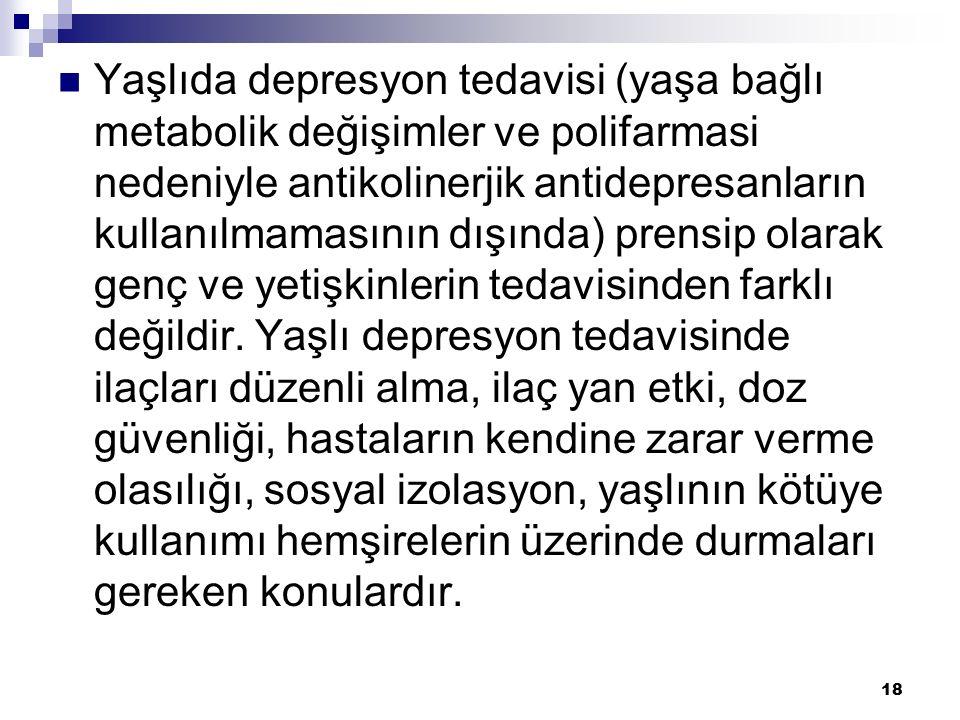 Yaşlıda depresyon tedavisi (yaşa bağlı metabolik değişimler ve polifarmasi nedeniyle antikolinerjik antidepresanların kullanılmamasının dışında) prens