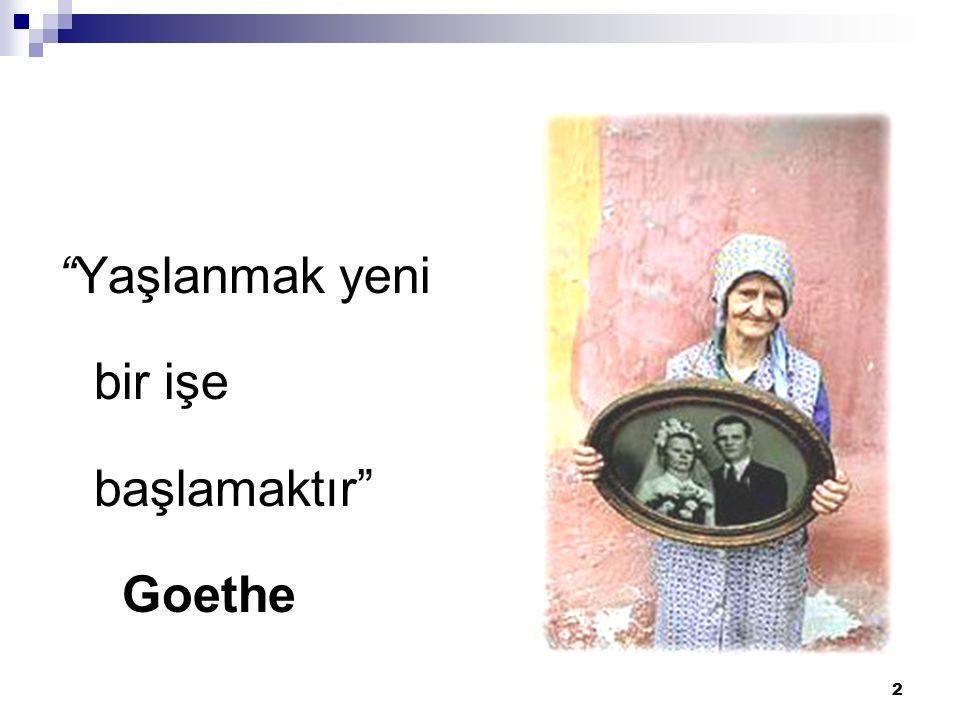 """2 """"Yaşlanmak yeni bir işe başlamaktır"""" Goethe"""