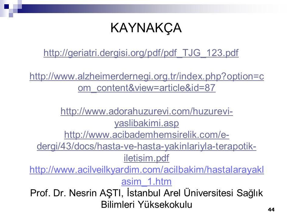 KAYNAKÇA http://geriatri.dergisi.org/pdf/pdf_TJG_123.pdf http://www.alzheimerdernegi.org.tr/index.php?option=c om_content&view=article&id=87 http://ww