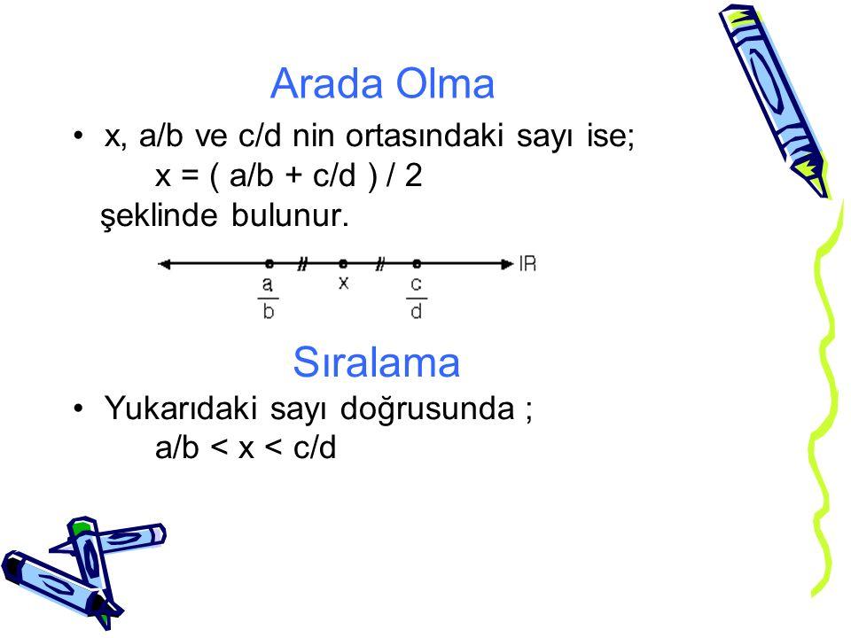 Arada Olma x, a/b ve c/d nin ortasındaki sayı ise; x = ( a/b + c/d ) / 2 şeklinde bulunur. Sıralama Yukarıdaki sayı doğrusunda ; a/b < x < c/d