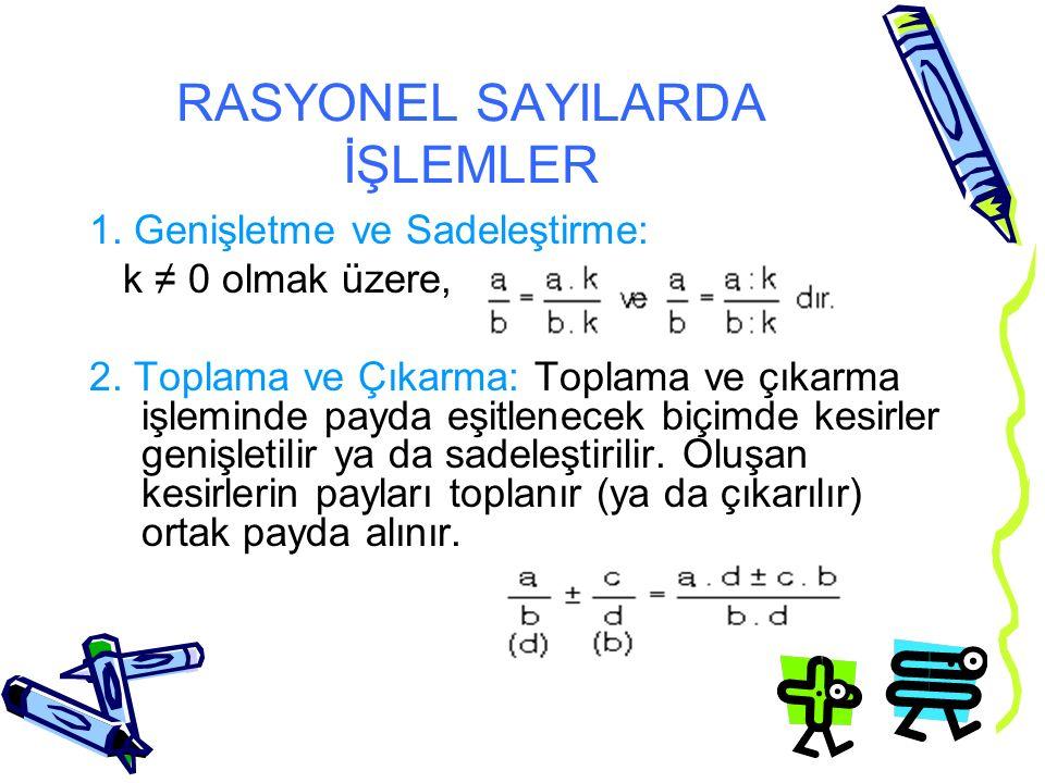 RASYONEL SAYILARDA İŞLEMLER 1. Genişletme ve Sadeleştirme: k ≠ 0 olmak üzere, 2. Toplama ve Çıkarma: Toplama ve çıkarma işleminde payda eşitlenecek bi