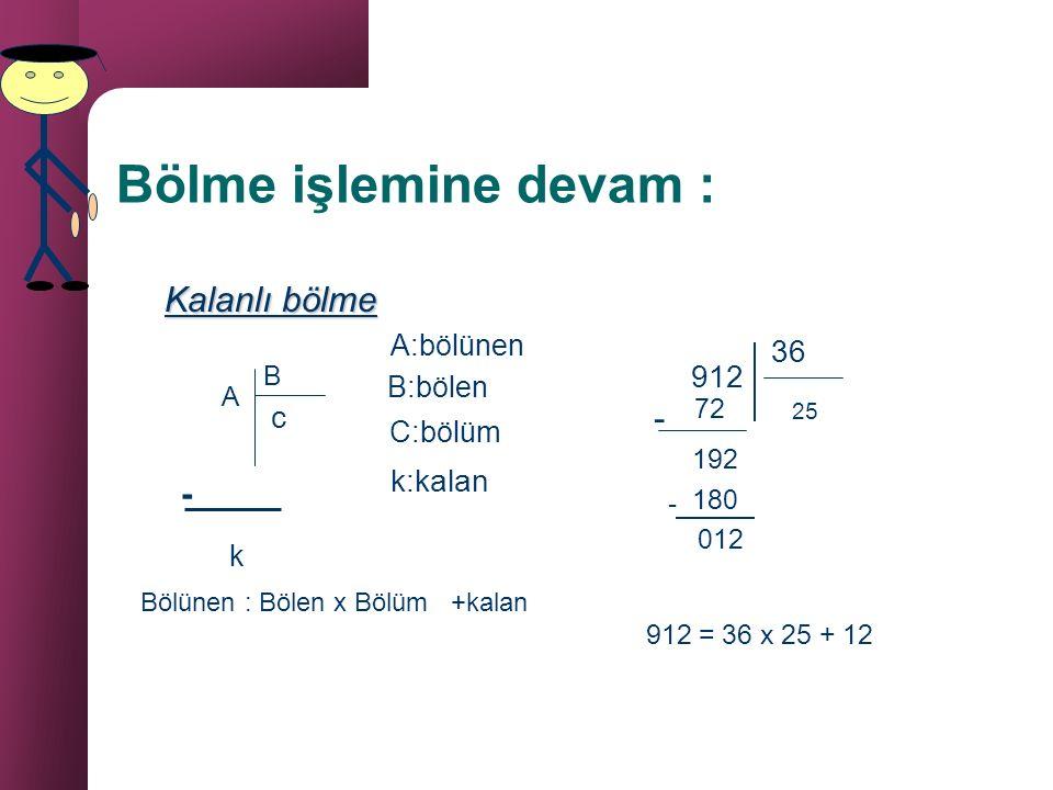 DOĞAL SAYILARDA BÖLME Çarpanlarından birisi ve çarpımı verilen iki doğal sayıdan diğerini bulmak için yapılan işleme, bölme denir. 3 x 4 = 12 (4'ü bul