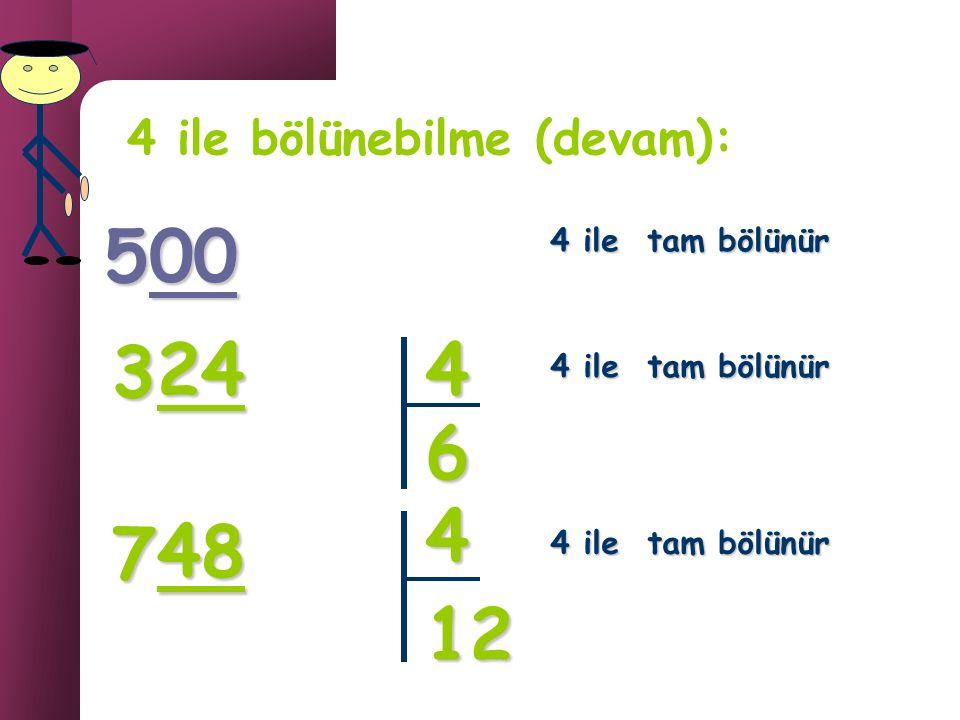 4 ile bölünebilme: Son 2 basamağı 4 ün katı veya 00 olan sayılar 4 ile bölünebilir. 00, 04, 12, 08, 16, 20, 24, 28, 32…