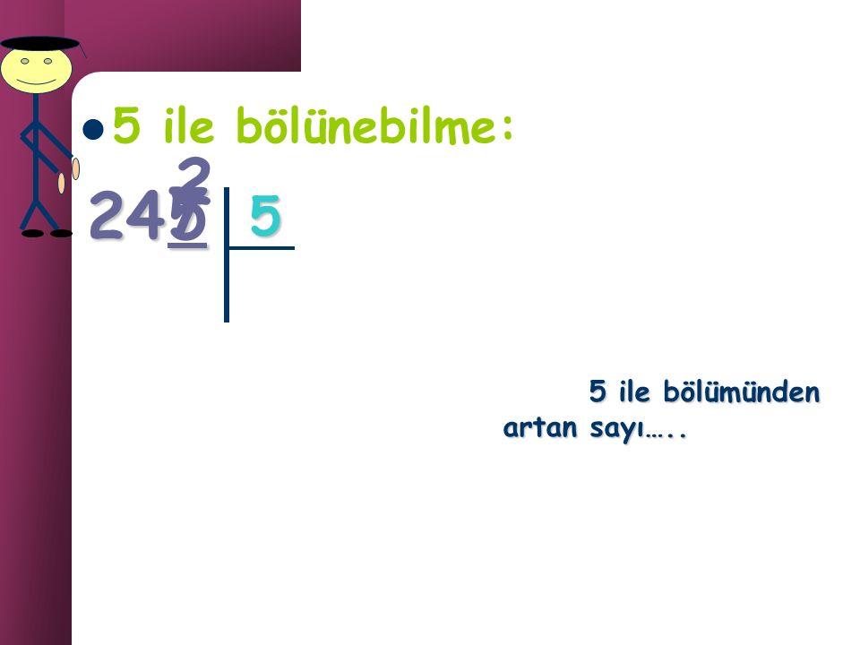 5 ile bölünebilme: Birler basamağı 0 veya 5 olan sayılar 5 ile tam bölünebilir. 0534 99 228005 5 ile tam bölünür 38 5 5 ile bölümünden kalanı bulalım…