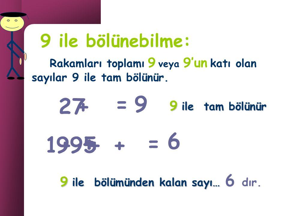 Son 3 basamağı 8in katı veya 000 olan sayılar 8 ile bölünebilir. 8 ile bölünebilme: Örnek: 7000, 64, 120...