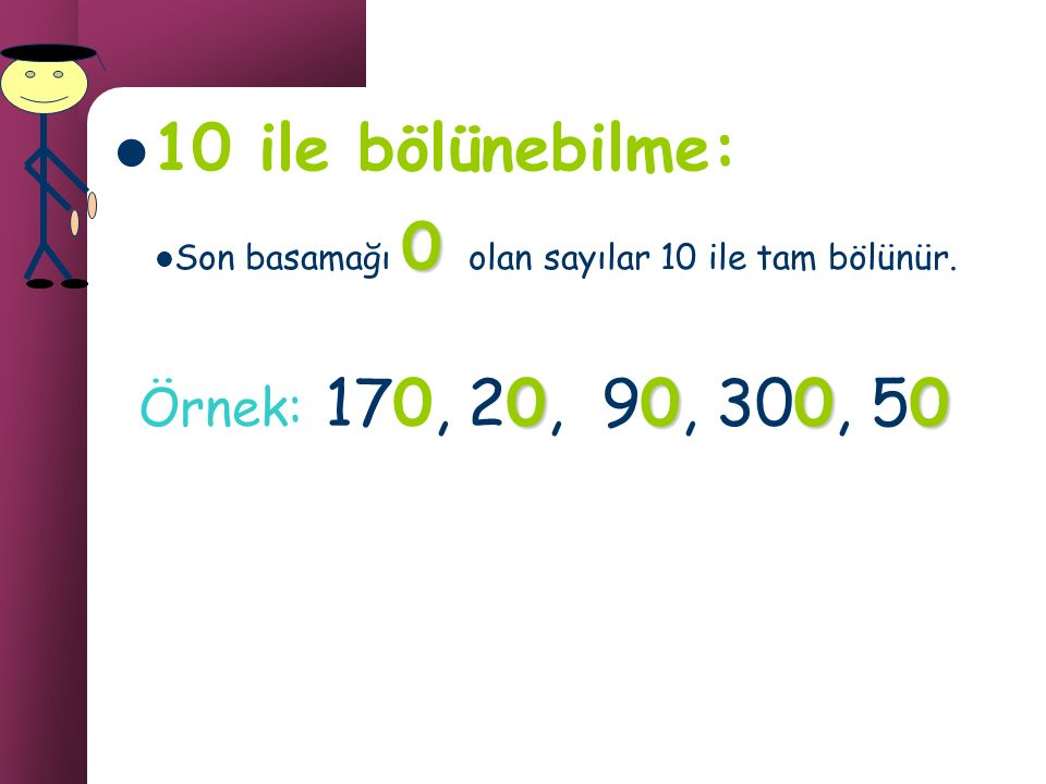 Rakamları toplamı 9 veya 9'un katı olan sayılar 9 ile tam bölünür. 9 ile bölünebilme: 27 + =9 9 ile tam bölünür 1995 +++ + = 6 9 ile bölümünden kalan