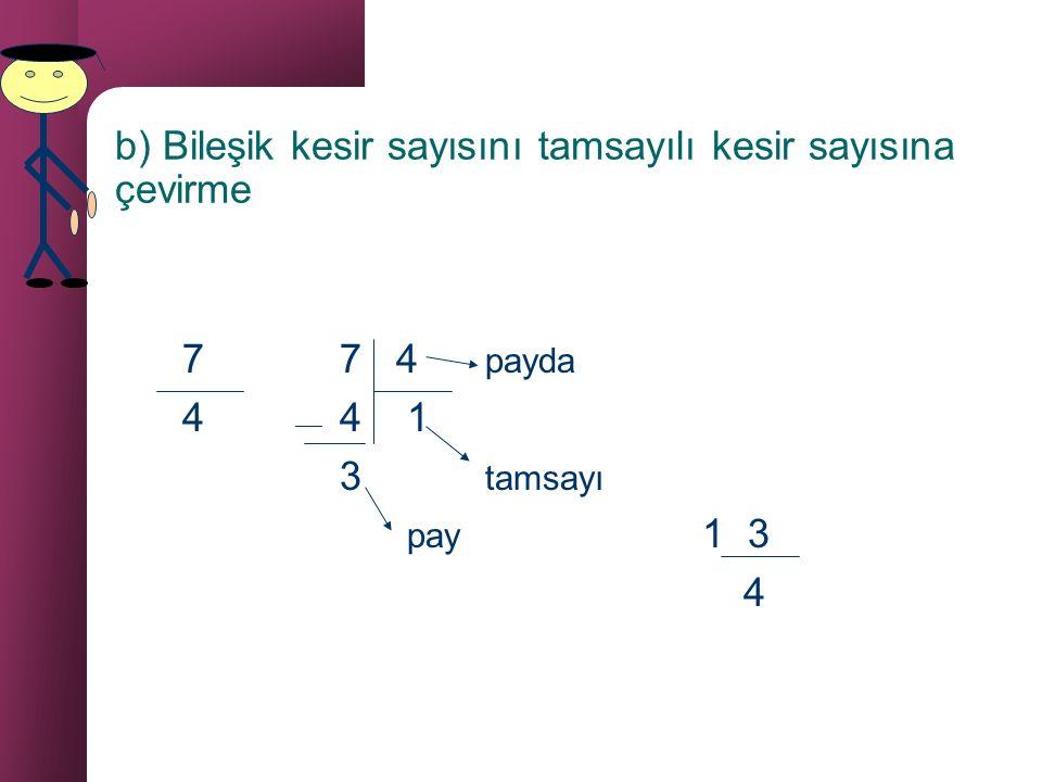 D. Bileşik Kesir Sayısı ile Tam Sayılı Kesir Sayılarını Birbirine Çevirme a) Tamsayılı kesir sayısını bileşik kesir sayısına çevirme 3 1 = (3 x 4) + 1