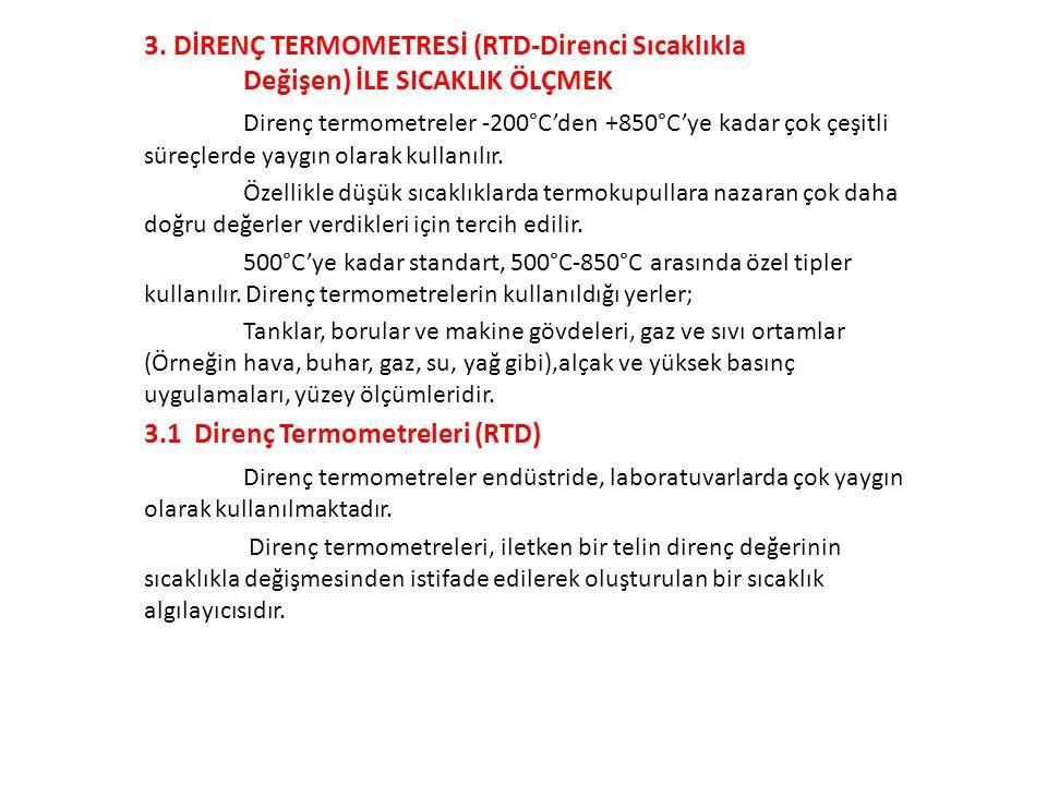 3. DİRENÇ TERMOMETRESİ (RTD-Direnci Sıcaklıkla Değişen) İLE SICAKLIK ÖLÇMEK Direnç termometreler -200°C'den +850°C'ye kadar çok çeşitli süreçlerde yay