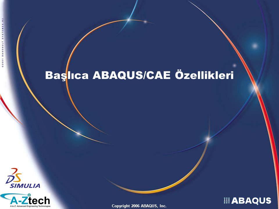 Copyright 2006 ABAQUS, Inc. Başlıca ABAQUS/CAE Özellikleri