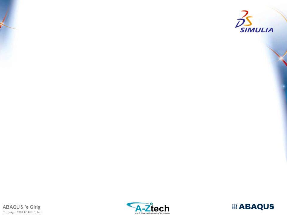 Copyright 2006 ABAQUS, Inc. ABAQUS e Giriş
