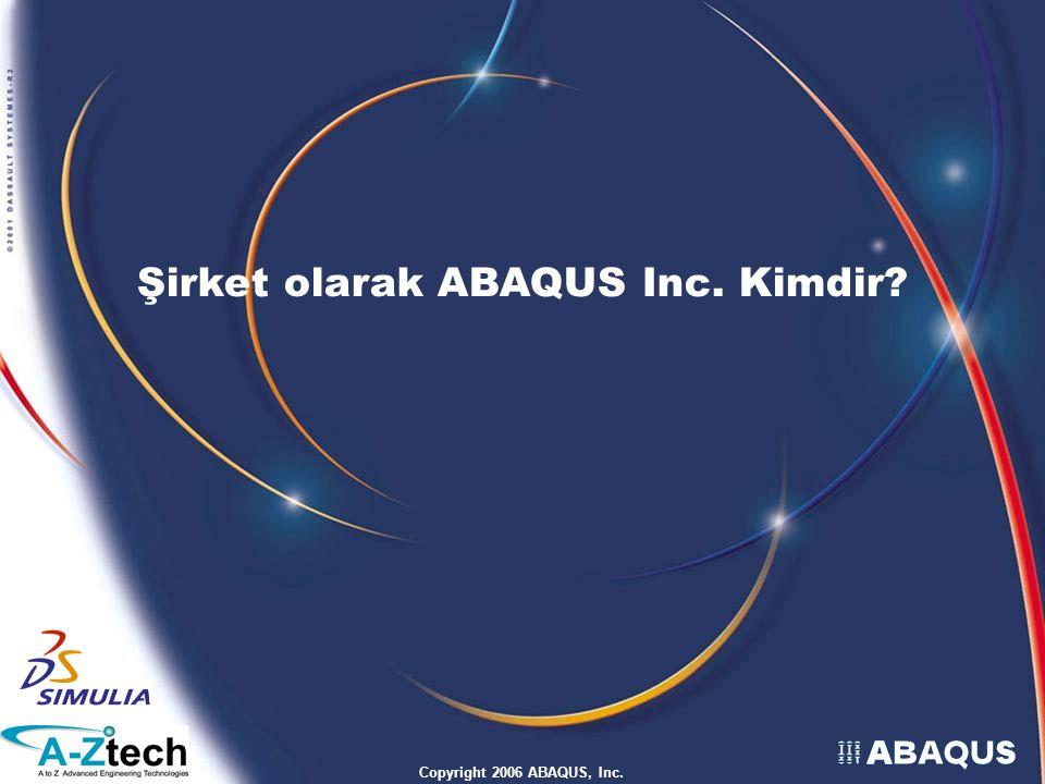 Copyright 2006 ABAQUS, Inc. Şirket olarak ABAQUS Inc. Kimdir?