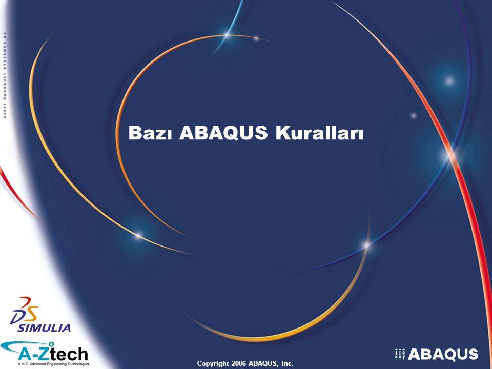 Copyright 2006 ABAQUS, Inc. Bazı ABAQUS Kuralları