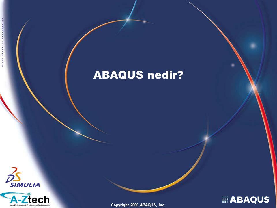 Copyright 2006 ABAQUS, Inc. ABAQUS e Giriş L1.7 ABAQUS nedir? ABAQUS ün sonlu elemanlar modülleri