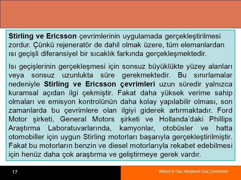 Bölüm 9: Gaz Akışkanlı Güç Çevrimleri 17 Stirling ve Ericsson çevrimlerinin uygulamada gerçekleştirilmesi zordur. Çünkü rejeneratör de dahil olmak üze