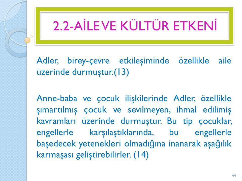 Adler, birey-çevre etkileşiminde özellikle aile üzerinde durmuştur.(13) Anne-baba ve çocuk ilişkilerinde Adler, özellikle şımartılmış çocuk ve sevilme