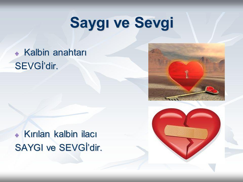 Saygı ve Sevgi Kalbin anahtarı SEVGİ'dir. Kırılan kalbin ilacı SAYGI ve SEVGİ'dir.