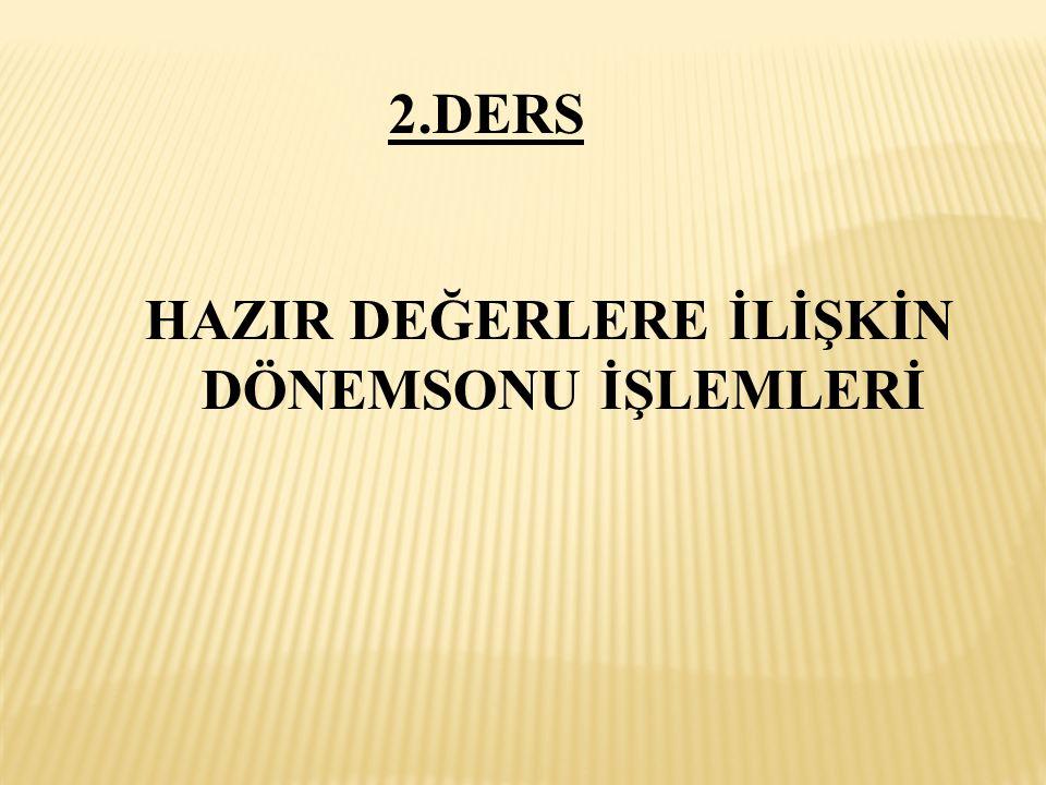 HAZIR DEĞERLERE İLİŞKİN DÖNEMSONU İŞLEMLERİ 2.DERS