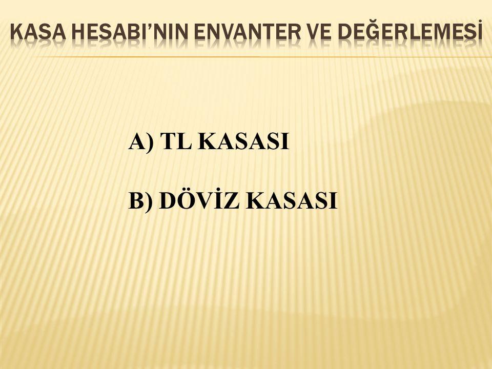 A) TL KASASI B) DÖVİZ KASASI