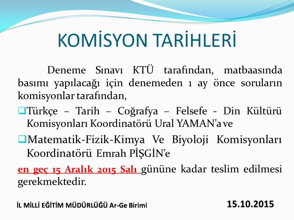 KOMİSYON TARİHLERİ Deneme Sınavı KTÜ tarafından, matbaasında basımı yapılacağı için denemeden 1 ay önce soruların komisyonlar tarafından,  Türkçe – T