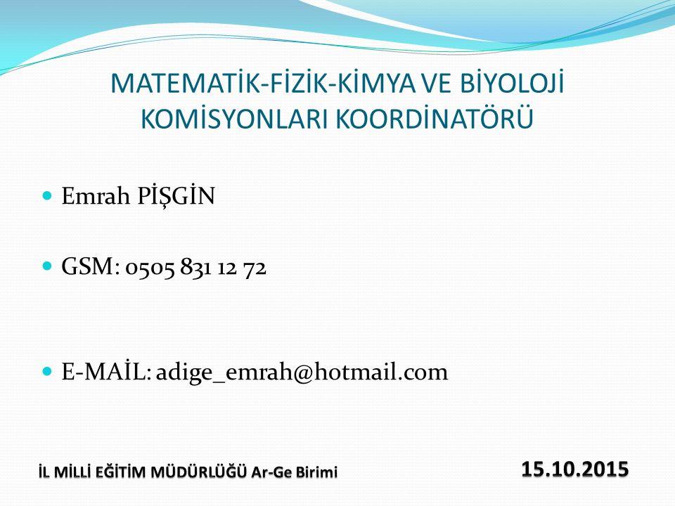 MATEMATİK-FİZİK-KİMYA VE BİYOLOJİ KOMİSYONLARI KOORDİNATÖRÜ Emrah PİŞGİN GSM: 0505 831 12 72 E-MAİL: adige_emrah@hotmail.com