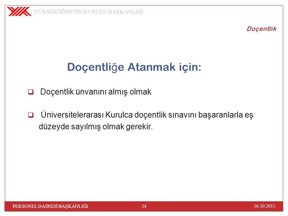 Doçentlik Doçentli ğ e Atanmak için:  Doçentlik ünvanını almış olmak  Üniversitelerarası Kurulca doçentlik sınavını başaranlarla eş düzeyde sayılmış olmak gerekir.
