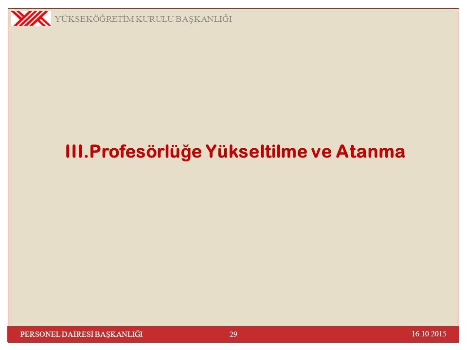 III.Profesörlü ğ e Yükseltilme ve Atanma 16.10.2015 29 PERSONEL DAİRESİ BAŞKANLIĞI YÜKSEKÖĞRETİM KURULU BAŞKANLIĞI