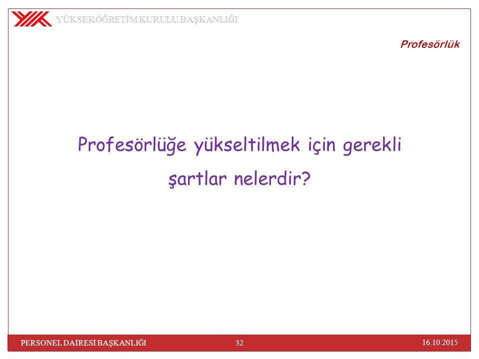 Profesörlüğe yükseltilmek için gerekli şartlar nelerdir.