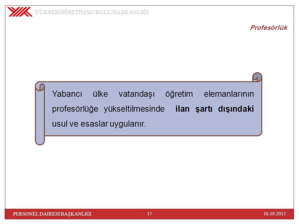 Profesörlük Yabancı ülke vatandaşı öğretim elemanlarının profesörlüğe yükseltilmesinde ilan şartı dışındaki usul ve esaslar uygulanır.